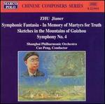 Zhu: Symphonic Fantasia - In Memory of Martyrs for Truth; Sketches in the Mountains of Guizhou; Symphony No. 4
