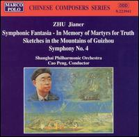 Zhu: Symphonic Fantasia - In Memory of Martyrs for Truth; Sketches in the Mountains of Guizhou; Symphony No. 4 - Xunfa Yu (bamboo flute); Shanghai Philharmonic Orchestra; Cao Peng (conductor)