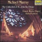 Michael Murray Performs Franck, Widor, DuprT, Bach and Others