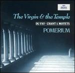 The Virgin & the Temple: Dufay Chant and Motets
