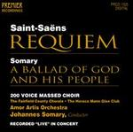 Saint-Sa�ns: Requiem; Somary: A Ballad of God and His People