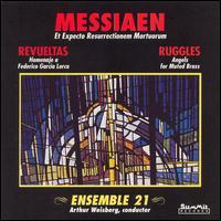 Olivier Messiaen: Et Expecto Resurrectionem Mortuorum; Silvestre Revueltas: Homenaje a Garc�as Lorca - Ensemble 21; Arthur Weisberg (conductor)