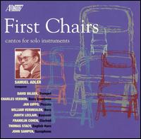 First Chairs: Cantos for Solo Instruments by Samuel Adler - Charlie Vernon (trombone); David Bilger (trumpet); Franklin Cohen (clarinet); Jan Gippo (piccolo); John Sampen (sax);...
