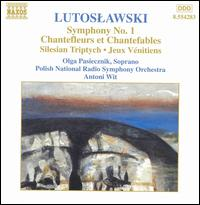 Lutoslawski: Symphony No. 1; Chantefleurs et Chantefables; etc. - Olga Pasiecznik (soprano); Polish Radio and Television National Symphony Orchestra; Antoni Wit (conductor)