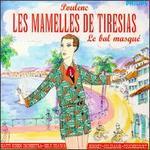 Poulenc: Les Mamelles de Tiresias; Le Bal masqu�