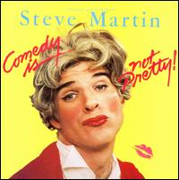Comedy Is Not Pretty! - Steve Martin