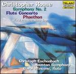 Rouse: Symphony No. 2; Flute Concerto; Phaethon