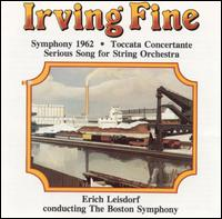 Irving Fine: Symphony 1962; Toccata Concertante; Serious Song for String Orchestra -