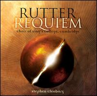 John Rutter: Requiem - King's College Choir of Cambridge (choir, chorus); City of London Sinfonia; Stephen Cleobury (conductor)