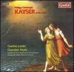 Philipp Christoph Kayser: Goethe-Lieder; Chamber Music