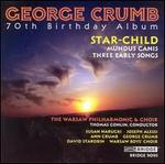 George Crumb: 70th Birthday Album-Star Child; Mundus Canis; Three Early Songs