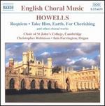 Howells: Requiem; Take Him, Earth, for Cherishing