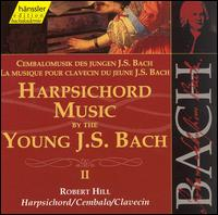 Harpsichord Music by the Young J. S. Bach, Vol. 2 - Robert Hill (harpsichord)