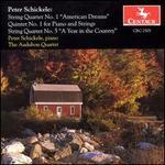"""Peter Schickele: String Quartet No. 1 """"American Dreams""""; Quintet No. 1 for Piano and Strings; String Quartet No. 5"""
