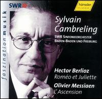 Berlioz: Rom�o et Juliette; Messiaen: L'Ascension - Nadine Denize (mezzo-soprano); Peter Lika (bass); Piotr Beczala (tenor); EuropaChorAkademie (choir, chorus);...