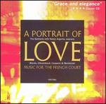A Portrait of Love: Music for the French Consort