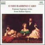 O mio Babbino caro: Famous Soprano Arias from Italian Opera