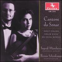 Canzoni da Sonar: Early Italian Violin Music on Vocal Melodies - Byron Schenkman (harpsichord); Ingrid Matthews (baroque violin)