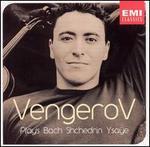 Maxim Vengerov Plays Bach, Schedrin, Ysa�e