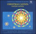 Christian Friedrich Ruppe: Christmas Cantata; Easter Cantata