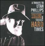 Singing Through the Hard Times: A Utah Phillips Celebration