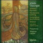 John Tavener: Schuon Hymnen; The Second Coming; Exhortations and Kohima; Shvnya