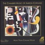 Music from Copland House: The Chamber Music of Aaron Copland