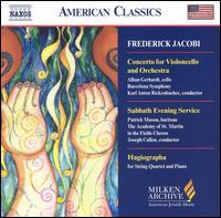Frederick Jacobi: Concerto for Violoncello and Orchestra; Sabbath Evening Service; Hagiographa - Aaron Miller (organ); Alban Gerhardt (cello); Brian Krinke (violin); George Taylor (viola); Joseph Werner (piano);...