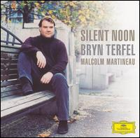 Silent Noon - Bryn Terfel (bass baritone); Malcolm Martineau (piano)