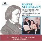Schumann: Frauenliebe und - Leben, Op. 42; Liederkreis, Op. 39; 4 Duetti