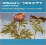 Flora Gave Me Fairest Flowers: Elizabethan madrigals