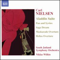Nielsen: Aladdin Suite; Pan and Syrinx; Saga Deam; Maskarade Overture; Helios Overture - South Jutland Symphony Orchestra; Niklas Will�n (conductor)