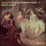 Fran�ois Couperin: Keyboard Music, Vol. 3