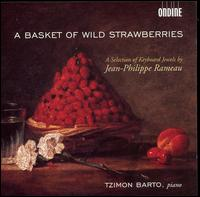 A Basket of Wild Strawberries: A Selection of Keyboard Works by Jean-Philippe Rameau - Tzimon Barto (piano)