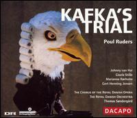 Poul Ruders: Kafka's Trial - Anders Jakobson (bass); Bo Anker Hansen (baritone); Gert Henning-Jensen (tenor); Gisela Stille (soprano);...