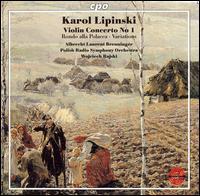 Karol Lipinski: Violin Concerto No. 1; Rondo alla Polacca; Variations - Albrecht Laurent Breuninger (violin); Polish Radio Symphony Orchestra; Wojciech Rajski (conductor)
