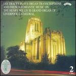 Ian Tracey Plays Organ Transcriptions and French Romantic Music on the Henry Willis III Grand Organ of Liverpool Cath