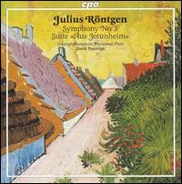 "Julius R�ntgen: Symphony No. 3; Suite ""Aus Jotunheim"" - Rheinland-Pfalz Staatsphilharmonie; David Porcelijn (conductor)"