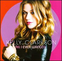 All I Ever Wanted [Deluxe Edition] - Kelly Clarkson