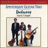 Amsterdam Guitar Trio Plays Music by Debussy, FaurT & Chopin - Amsterdam Guitar Trio