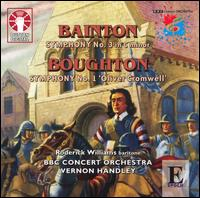 """Bainton: Symphony No. 3; Boughton: Symphony No. 1 """"Oliver Cromwell"""" - Roderick Williams (baritone); BBC Concert Orchestra; Vernon Handley (conductor)"""