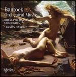 Bantock: Orchestral Music
