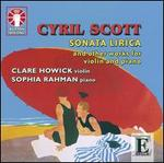 Cyril Scott: Sonata Lirica and Other Works for Violin and Piano