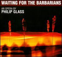 Philip Glass: Waiting for the Barbarians - Andreas Mitschke (vocals); Elvira Soukop (vocals); Eugene Perry (vocals); Grit Redlich (vocals); Kelly God (vocals);...