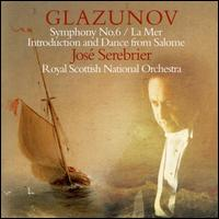 Glazunov: Symphony No. 6; La Mer; Salome - Royal Scottish National Orchestra; Jos� Serebrier (conductor)