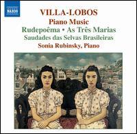Villa-Lobos: Piano Music; Rudepo�ma; As Tr�s Marias - Sonia Rubinsky (piano)