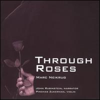 Mark Neikrug: Through Roses - Amanda Forsyth (cello); David Tolen (percussion); Jeremy Denk (piano); Jethro Marks (violin); John Rubinstein;...