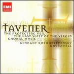 Tavener: The Protecting Veil; The Last Sleep of the Virgin; Choral Music