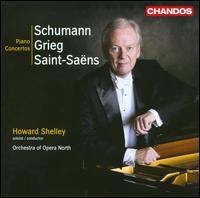 Schumann, Grieg, Saint-Sa�ns: Piano Concertos - Howard Shelley (piano); Opera North Orchestra; Howard Shelley (conductor)