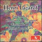 Henri Lazarof: Ensemble II; Concerto for 2 Pianos; Ensemble III; String Quartet No. 9